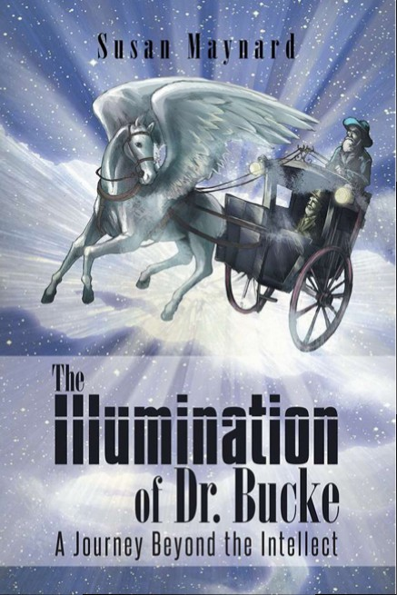 The Illumination of Dr. Bucke by Susan Maynard, 2014